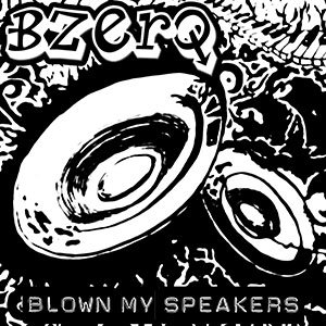 BZerQ – Blown My Speakers